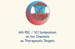 6th RSC / SCI symposium  on Ion Channels  as Therapeutic Targets